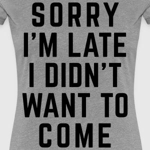 Sorry I'm Late Funny Quote Tee shirts - T-shirt Premium Femme