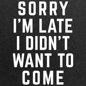 Sorry I'm Late Funny Quote Caps & luer - Jersey-beanie