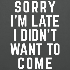 Sorry I'm Late Funny Quote Taschen & Rucksäcke - Stoffbeutel