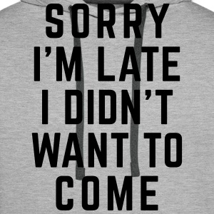 Sorry I'm Late Funny Quote Hoodies & Sweatshirts - Men's Premium Hoodie
