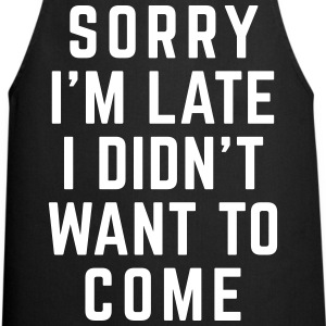 Sorry I'm Late Funny Quote  Aprons - Cooking Apron