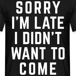 Sorry I'm Late Funny Quote T-shirts - Mannen T-shirt