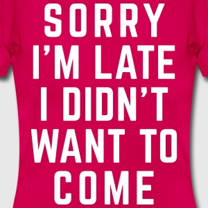 Sorry I'm Late Funny Quote Tee shirts - T-shirt Femme