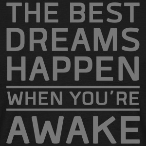 The Best Dreams Happen When You\'re Awake Magliette - Maglietta da uomo