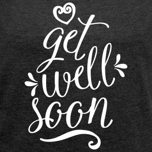 Get Well Soon T-Shirts - Women's T-shirt with rolled up sleeves