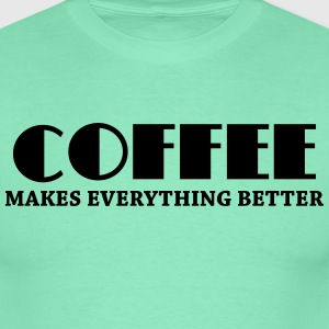 Coffee makes everything better T-Shirts - Männer T-Shirt