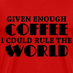 Given enough coffee I could rule the world T-Shirts - Men's Premium T-Shirt