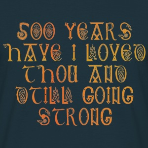 500 Years have I loved thou - Men's T-Shirt