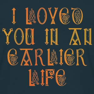 I loved you in an earlier life - Men's T-Shirt