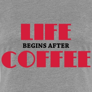 Life begins after coffee T-Shirts - Women's Premium T-Shirt