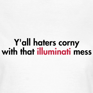 Y'all haters corny with that illuminati mess T-shirts - T-shirt dam