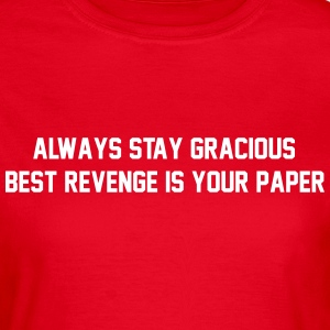 Always stay gracious, best revenge if your paper Koszulki - Koszulka damska