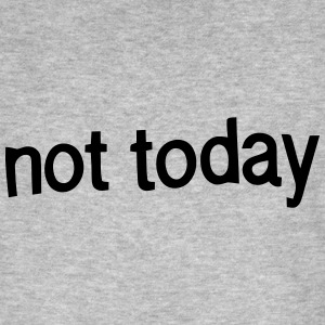 NOT TODAY T-Shirts - Men's Organic T-shirt