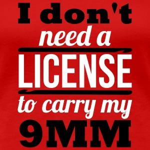 I don't need a license to carry my 9mm Camisetas - Camiseta premium mujer