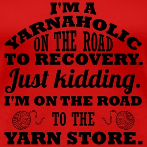 I'm a yarnaholic on the road to recovery. T-shirts - Dame premium T-shirt