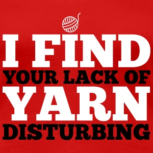 I find your lack of yarn disturbing T-Shirts - Women's Premium T-Shirt