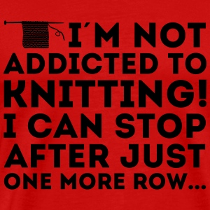 I'm not addicted to knitting! I can stop T-Shirts - Männer Premium T-Shirt