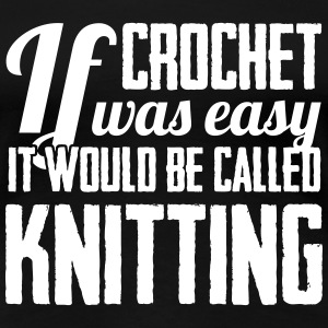 If crochet was easy it would be called knitting T-shirts - Vrouwen Premium T-shirt