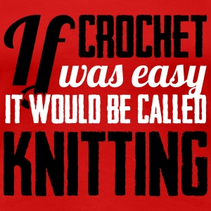 If crochet was easy it would be called knitting T-skjorter - Premium T-skjorte for kvinner