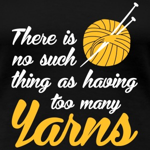 There is no such thing as having too many yarns T-Shirts - Women's Premium T-Shirt