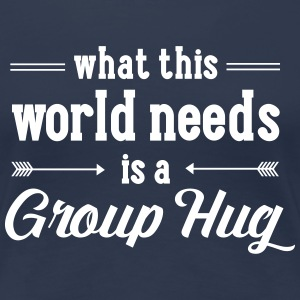 What This World Need Is A Group Hug Magliette - Maglietta Premium da donna