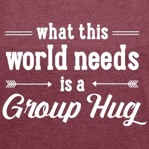 What This World Need Is A Group Hug T-shirts - T-shirt med upprullade ärmar dam