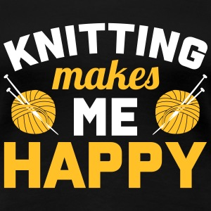 Knitting makes me happy T-Shirts - Frauen Premium T-Shirt