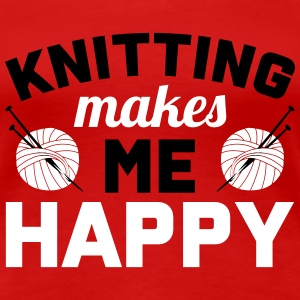 Knitting makes me happy T-skjorter - Premium T-skjorte for kvinner