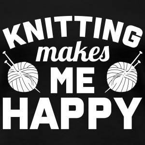 Knitting makes me happy T-Shirts - Women's Premium T-Shirt