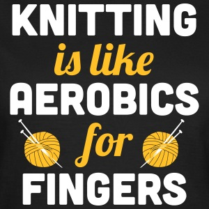 Knitting is like aerobics - for fingers T-shirts - Dame-T-shirt