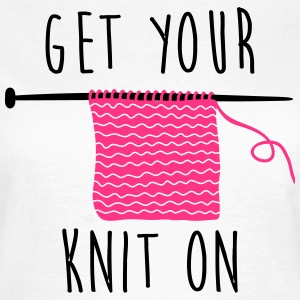 get your knit on Camisetas - Camiseta mujer