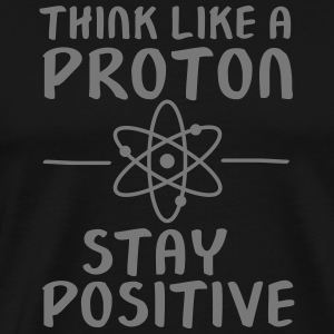 Think Like A Proton - Stay Positive T-Shirts - Men's Premium T-Shirt