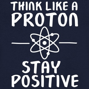 Think Like A Proton - Stay Positive Tee shirts - T-shirt Homme col V