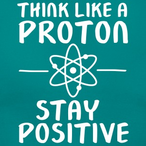 Think Like A Proton - Stay Positive Magliette - Maglietta da donna