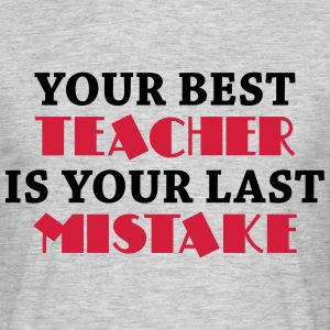Your best teacher is your last mistake T-shirts - Herre-T-shirt