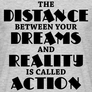 The distance between your dreams and reality T-Shirts - Men's T-Shirt