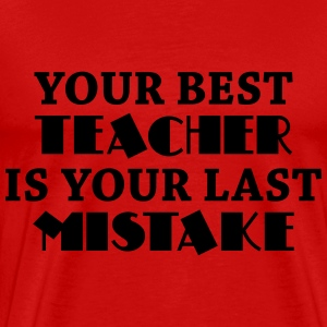 Your best teacher is your last mistake T-shirts - Herre premium T-shirt