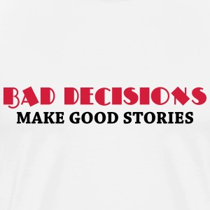 Bad decisions make good stories Tee shirts - T-shirt Premium Homme