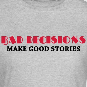 Bad decisions make good stories Tee shirts - T-shirt Femme