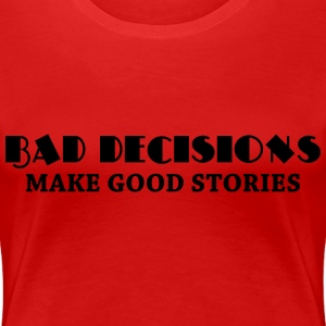 Bad decisions make good stories Tee shirts - T-shirt Premium Femme
