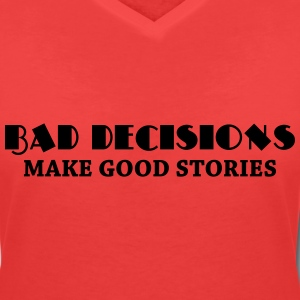 Bad decisions make good stories T-Shirts - Women's V-Neck T-Shirt