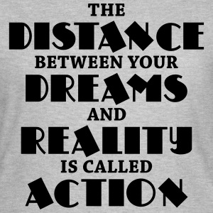The distance between your dreams and reality Camisetas - Camiseta mujer
