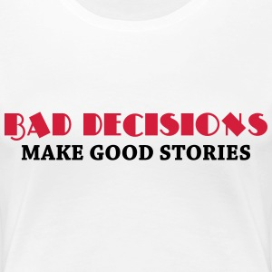 Bad decisions make good stories T-Shirts - Women's Premium T-Shirt