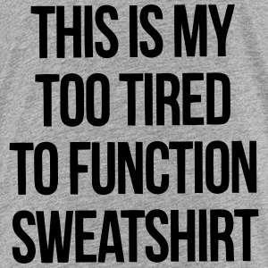 THIS IS MY TOO TIRED TO FUNCTION SWEATSHIRT Shirts - Teenage Premium T-Shirt