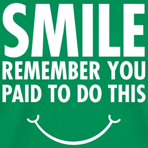 Smile - Remember You Paid To Do This T-Shirts - Men's Premium T-Shirt