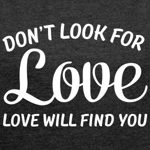 Don\'t Look For Love - Love Will Find You Camisetas - Camiseta con manga enrollada mujer