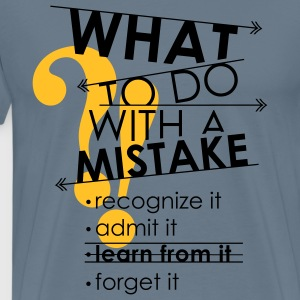 cool quote - what to do with a mistake? T-Shirts - Men's Premium T-Shirt