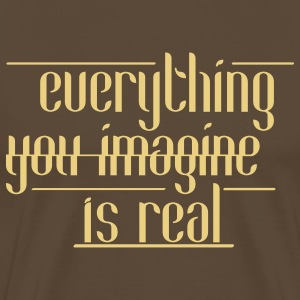 cool quote - everything you imagine is real T-Shirts - Men's Premium T-Shirt