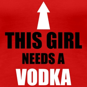 This Girl Needs A Vodka Magliette - Maglietta Premium da donna