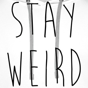 Stay Weird Funny Quote Hoodies & Sweatshirts - Men's Premium Hoodie